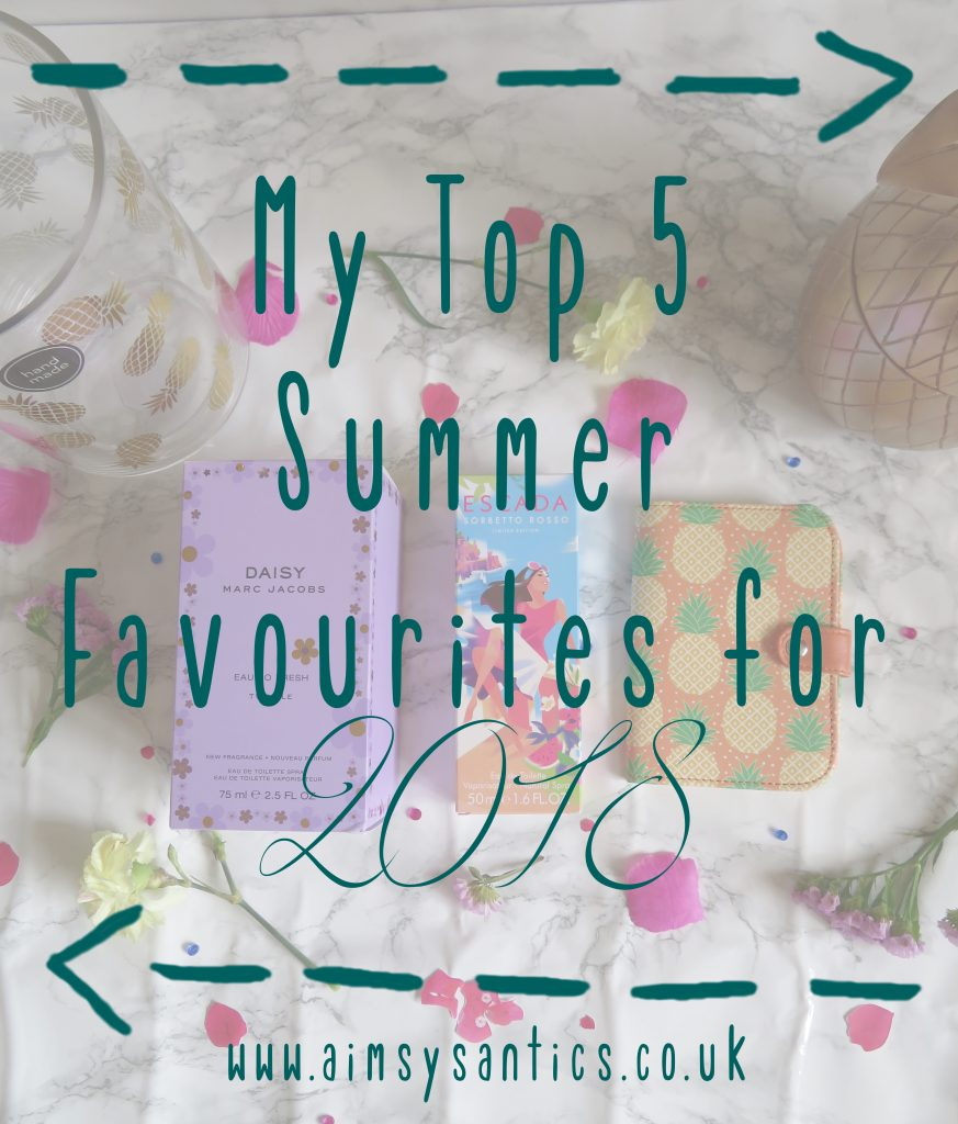 My top 5 summer favourites for 2018 blog title picture